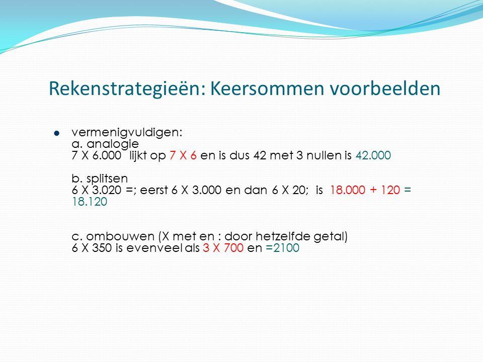 Rekenstrategieën: Keersommen voorbeelden vermenigvuldigen: a. analogie 7 X 6.000 lijkt op 7 X 6 en is dus 42 met 3 nullen is 42.000 b. splitsen 6 X 3.