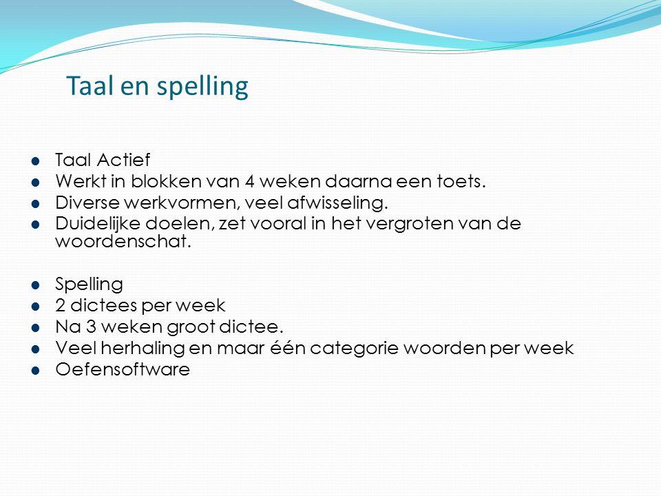 Taal en spelling Taal Actief Werkt in blokken van 4 weken daarna een toets. Diverse werkvormen, veel afwisseling. Duidelijke doelen, zet vooral in het