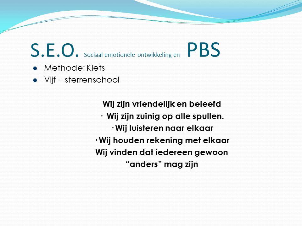 S.E.O. Sociaal emotionele ontwikkeling en PBS Methode: Klets Vijf – sterrenschool Wij zijn vriendelijk en beleefd · Wij zijn zuinig op alle spullen. ·