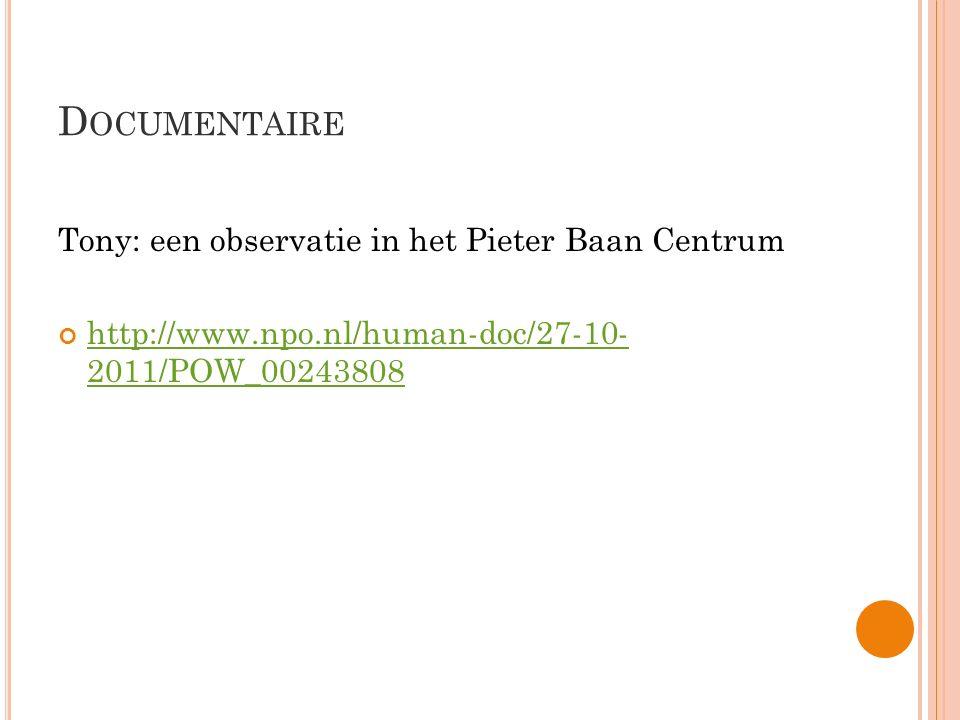 D OCUMENTAIRE Tony: een observatie in het Pieter Baan Centrum http://www.npo.nl/human-doc/27-10- 2011/POW_00243808