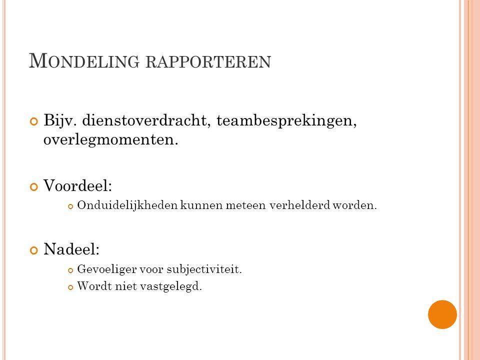 M ONDELING RAPPORTEREN Bijv.dienstoverdracht, teambesprekingen, overlegmomenten.