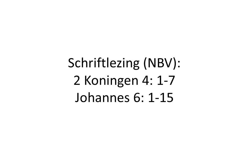 Schriftlezing (NBV): 2 Koningen 4: 1-7 Johannes 6: 1-15