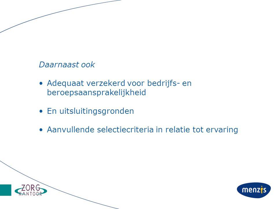Daarnaast ook Adequaat verzekerd voor bedrijfs- en beroepsaansprakelijkheid En uitsluitingsgronden Aanvullende selectiecriteria in relatie tot ervaring