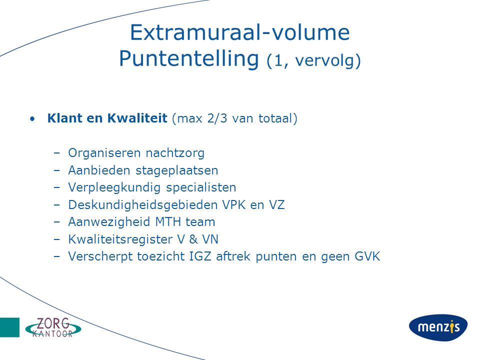 Extramuraal-volume Puntentelling (1, vervolg) Klant en Kwaliteit (max 2/3 van totaal) –Organiseren nachtzorg –Aanbieden stageplaatsen –Verpleegkundig