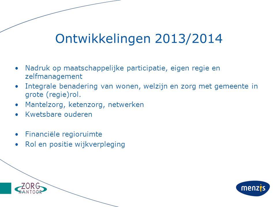 Ontwikkelingen 2013/2014 Nadruk op maatschappelijke participatie, eigen regie en zelfmanagement Integrale benadering van wonen, welzijn en zorg met ge