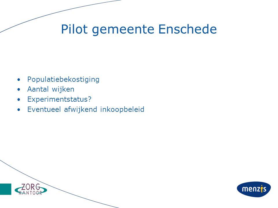 Pilot gemeente Enschede Populatiebekostiging Aantal wijken Experimentstatus? Eventueel afwijkend inkoopbeleid