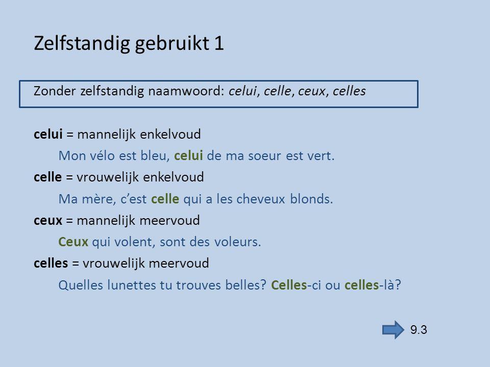 Zelfstandig gebruikt 2 Altijd in combinatie met: - een betrekkelijk voornaamwoord (qui, que, dont): Ma mère, c'est celle qui a les cheveux blonds.