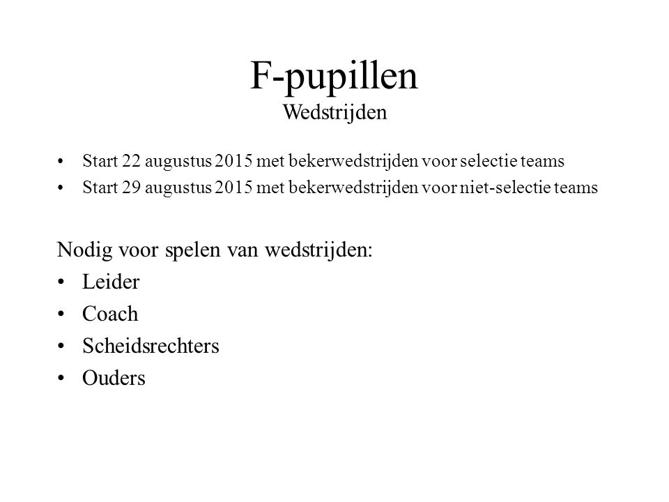 F-pupillen Trainingen Training: Maandag 16:30 tot 17:30 uur : Woensdag 16:30 tot 18:00 uur Startselectie: Maandag 10 augustus 2015 Niet selectie: Woen