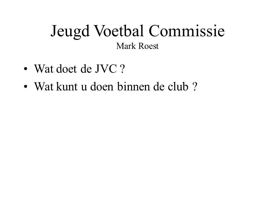 Jeugd Voetbal Commissie Mark Roest Wat doet de JVC ? Wat kunt u doen binnen de club ?