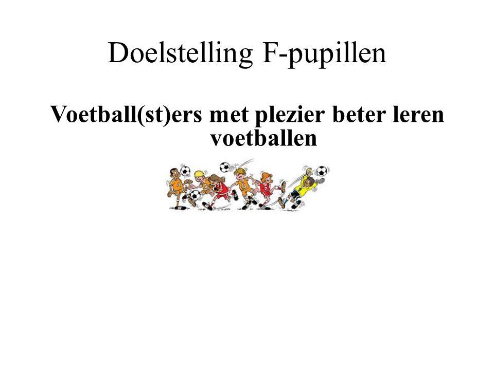 Doelstelling F-pupillen Voetball(st)ers met plezier beter leren voetballen
