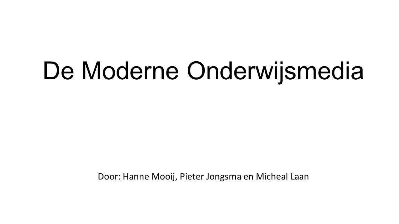 De Moderne Onderwijsmedia Door: Hanne Mooij, Pieter Jongsma en Micheal Laan
