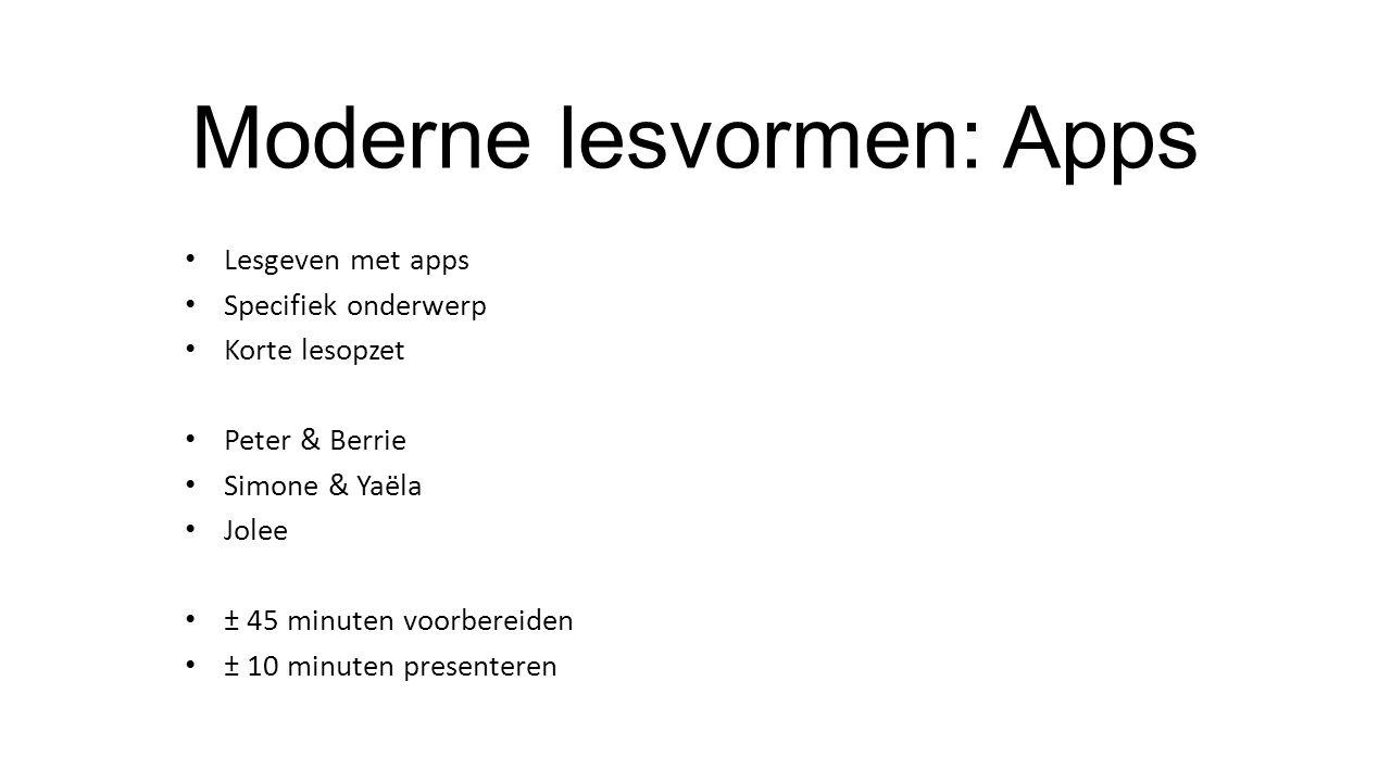 Lesgeven met apps Specifiek onderwerp Korte lesopzet Peter & Berrie Simone & Yaëla Jolee ± 45 minuten voorbereiden ± 10 minuten presenteren Moderne lesvormen: Apps