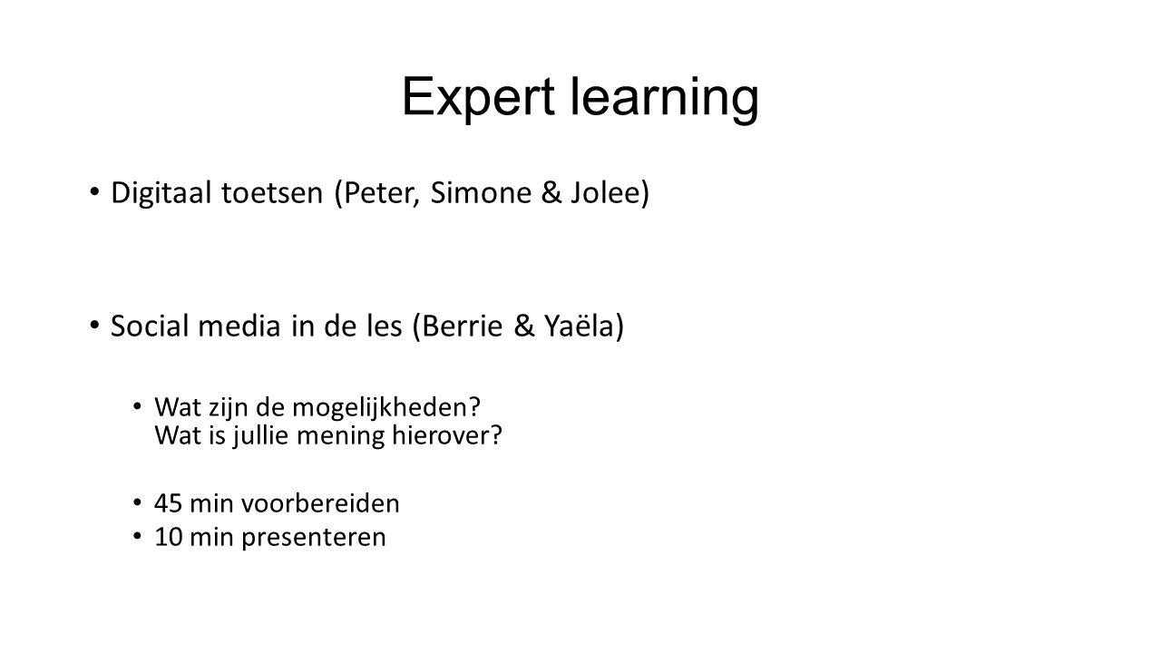 Expert learning Digitaal toetsen (Peter, Simone & Jolee) Social media in de les (Berrie & Yaëla) Wat zijn de mogelijkheden.