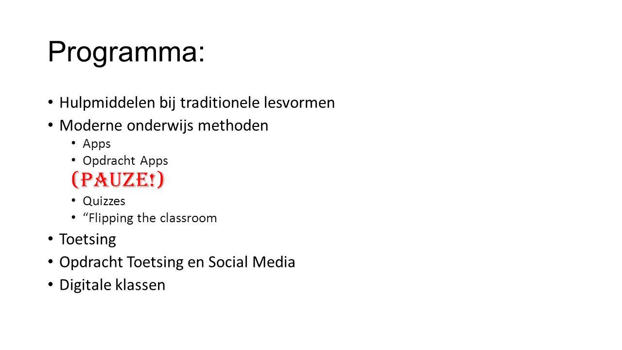 Programma: Hulpmiddelen bij traditionele lesvormen Moderne onderwijs methoden Apps Opdracht Apps (Pauze!) Quizzes Flipping the classroom Toetsing Opdracht Toetsing en Social Media Digitale klassen