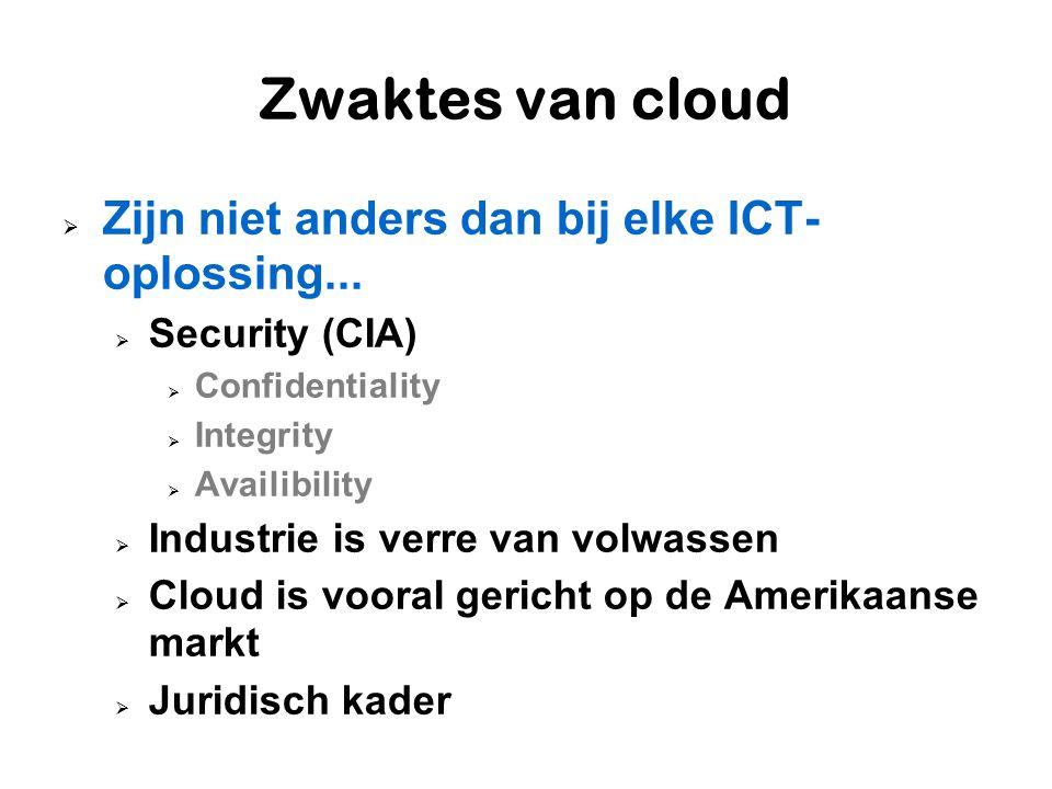 Zwaktes van cloud  Zijn niet anders dan bij elke ICT- oplossing...  Security (CIA)  Confidentiality  Integrity  Availibility  Industrie is verre