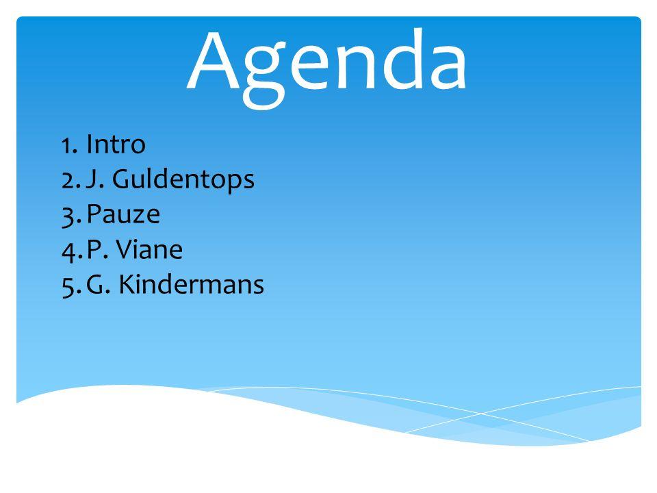 Agenda 1.Intro 2.J. Guldentops 3.Pauze 4.P. Viane 5.G. Kindermans