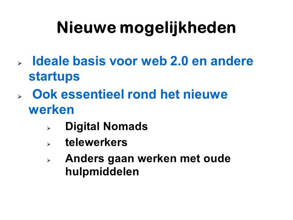 Nieuwe mogelijkheden  Ideale basis voor web 2.0 en andere startups  Ook essentieel rond het nieuwe werken  Digital Nomads  telewerkers  Anders gaan werken met oude hulpmiddelen