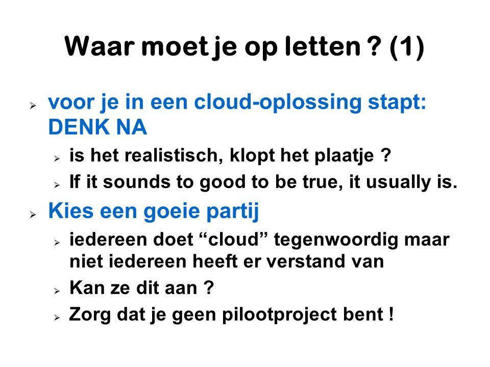 Waar moet je op letten ? (1)  voor je in een cloud-oplossing stapt: DENK NA  is het realistisch, klopt het plaatje ?  If it sounds to good to be tr