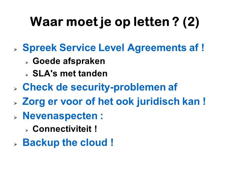Waar moet je op letten ? (2)  Spreek Service Level Agreements af !  Goede afspraken  SLA's met tanden  Check de security-problemen af  Zorg er vo