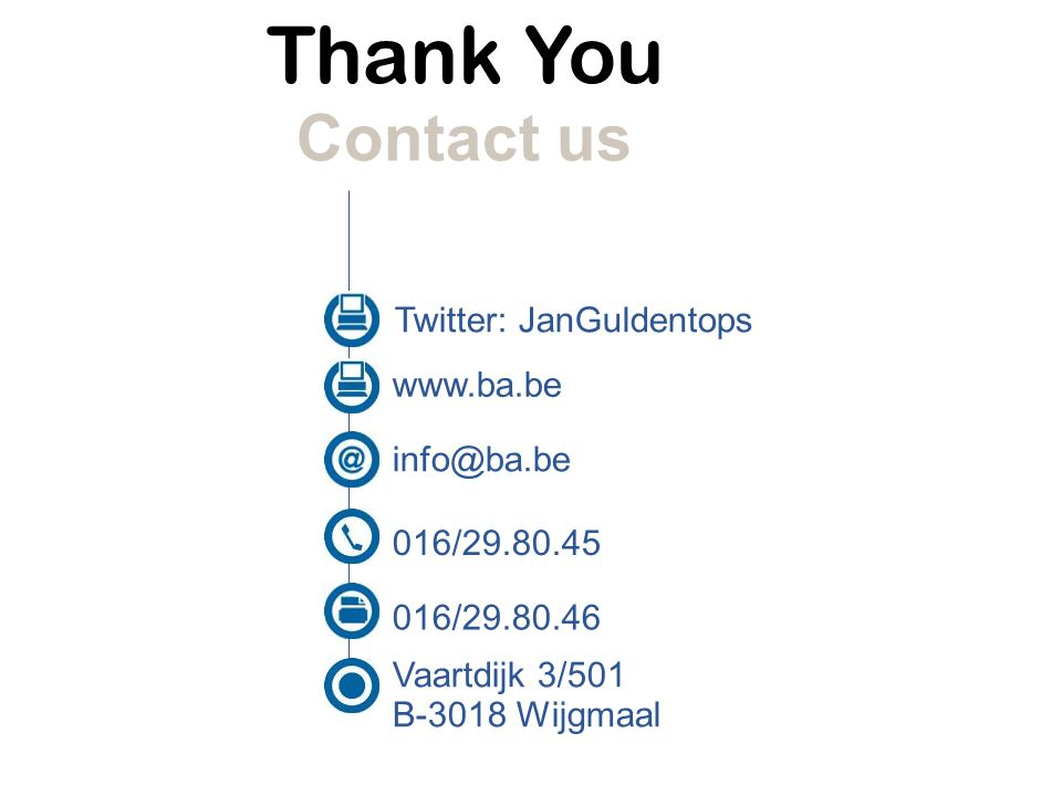 Thank You Contact us 016/29.80.45 016/29.80.46 www.ba.be Vaartdijk 3/501 B-3018 Wijgmaal info@ba.be Twitter: JanGuldentops