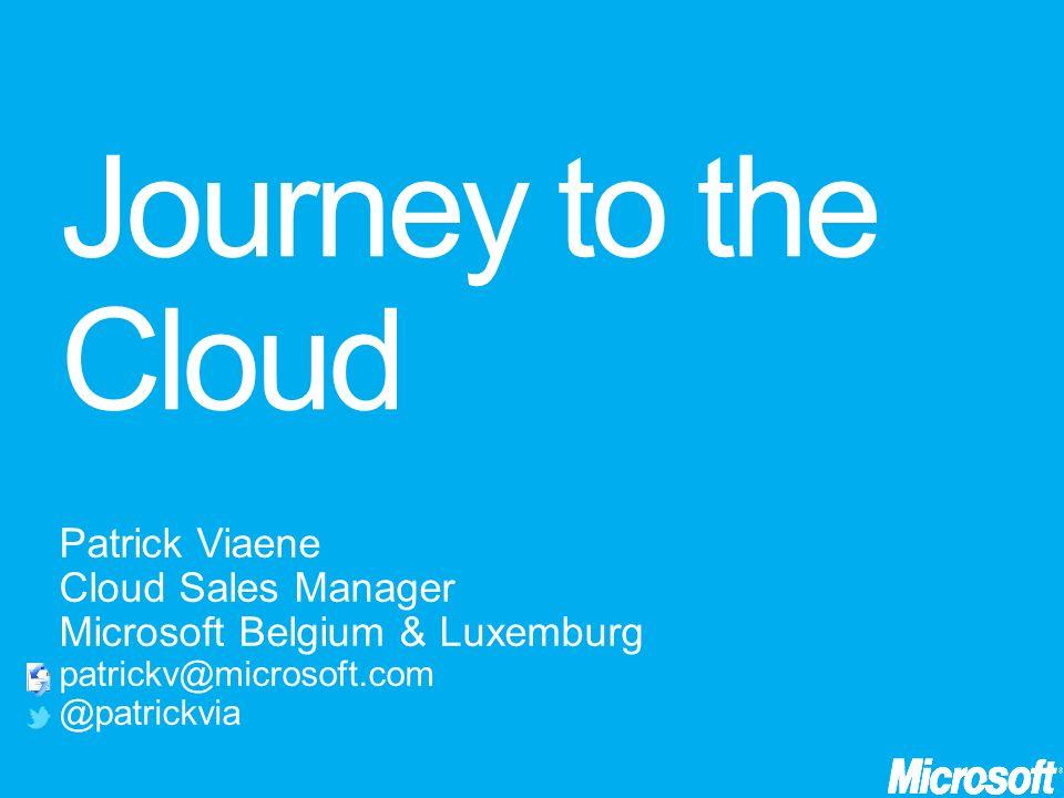 Patrick Viaene Cloud Sales Manager Microsoft Belgium & Luxemburg patrickv@microsoft.com @patrickvia