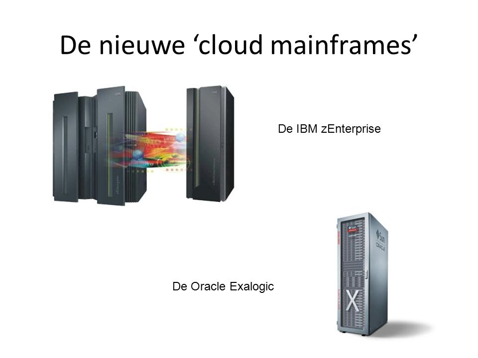 De nieuwe 'cloud mainframes' De IBM zEnterprise De Oracle Exalogic