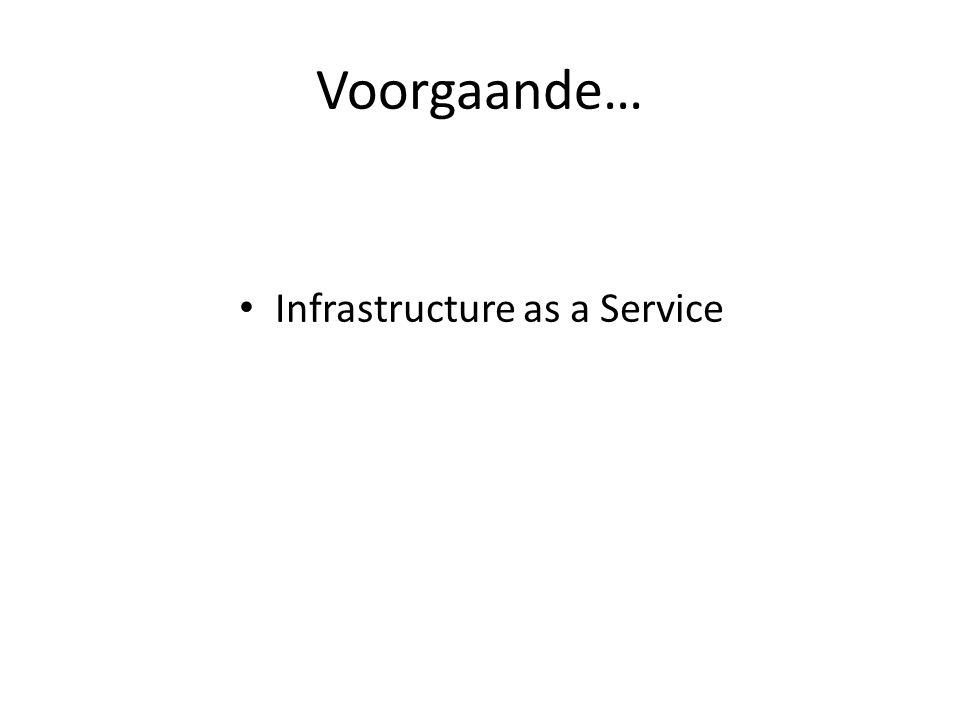 Voorgaande… Infrastructure as a Service