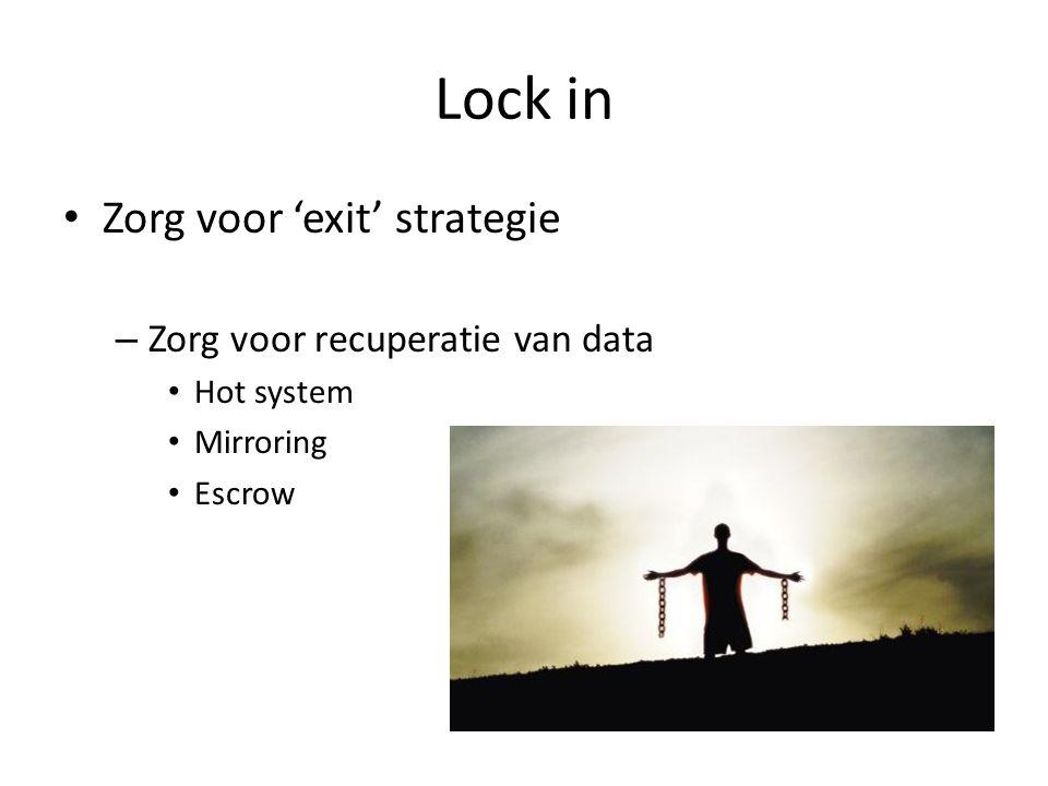 Lock in Zorg voor 'exit' strategie – Zorg voor recuperatie van data Hot system Mirroring Escrow