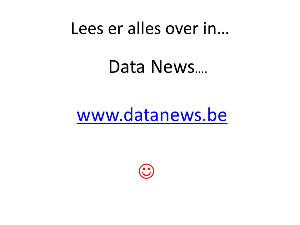 Lees er alles over in… Data News …. www.datanews.be