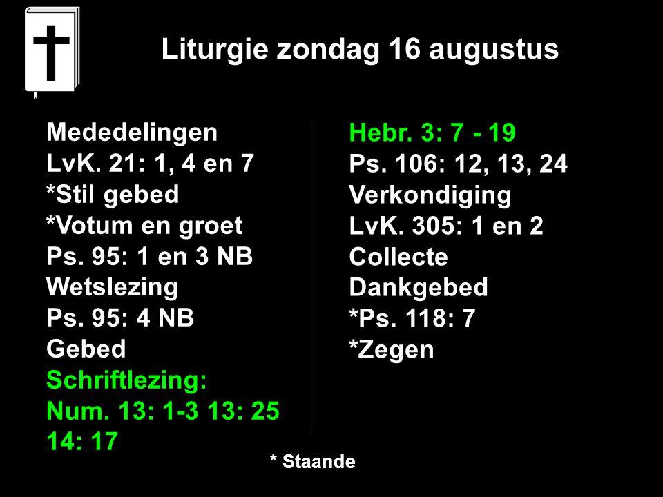 Liturgie zondag 16 augustus Mededelingen LvK. 21: 1, 4 en 7 *Stil gebed *Votum en groet Ps.