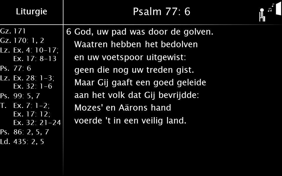 Gz.171 Gz.170: 1, 2 Lz.Ex. 4: 10-17; Ex. 17: 8-13 Ps.77: 6 Lz.Ex. 28: 1-3; Ex. 32: 1-6 Ps.99: 5, 7 T.Ex. 7: 1-2; Ex. 17: 12; Ex. 32: 21-24 Ps.86: 2, 5