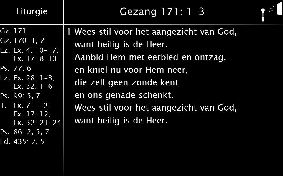 Liturgie Gz.171 Gz.170: 1, 2 Lz.Ex.4: 10-17; Ex. 17: 8-13 Ps.77: 6 Lz.Ex.