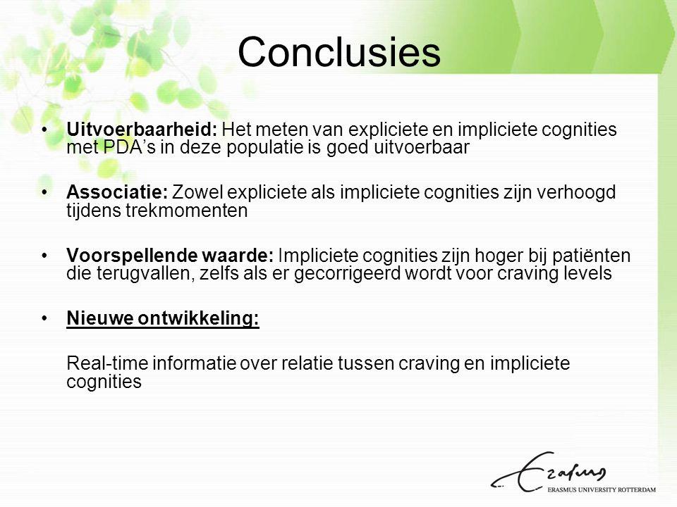 Conclusies Uitvoerbaarheid: Het meten van expliciete en impliciete cognities met PDA's in deze populatie is goed uitvoerbaar Associatie: Zowel expliciete als impliciete cognities zijn verhoogd tijdens trekmomenten Voorspellende waarde: Impliciete cognities zijn hoger bij patiënten die terugvallen, zelfs als er gecorrigeerd wordt voor craving levels Nieuwe ontwikkeling: Real-time informatie over relatie tussen craving en impliciete cognities