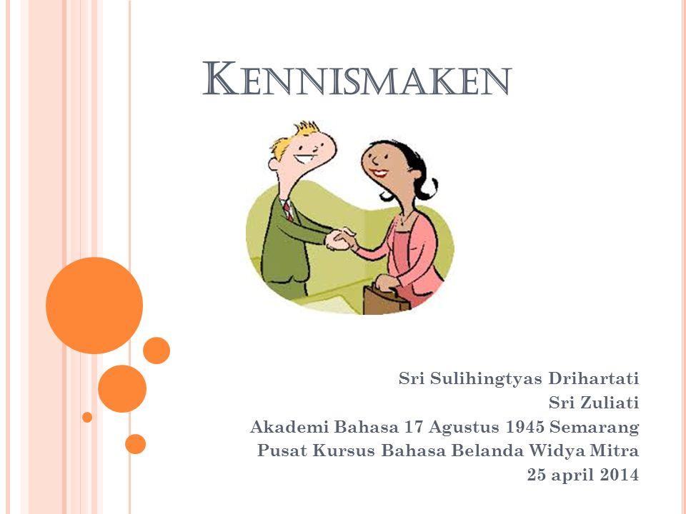 K ENNISMAKEN Sri Sulihingtyas Drihartati Sri Zuliati Akademi Bahasa 17 Agustus 1945 Semarang Pusat Kursus Bahasa Belanda Widya Mitra 25 april 2014