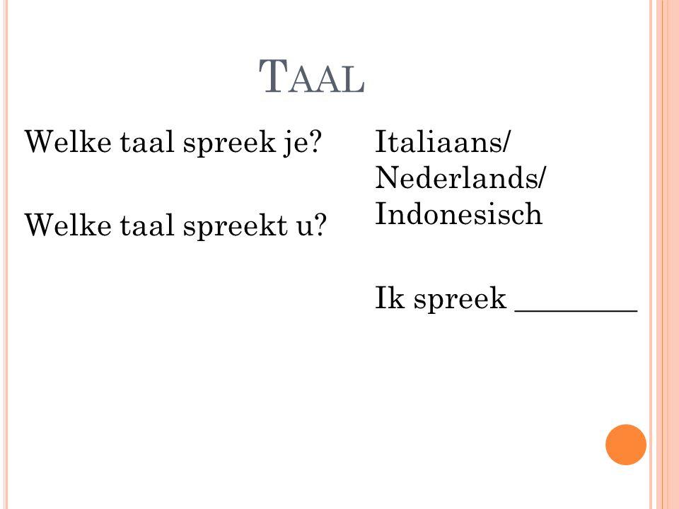 Welke taal spreek je? Welke taal spreekt u? Italiaans/ Nederlands/ Indonesisch Ik spreek ________