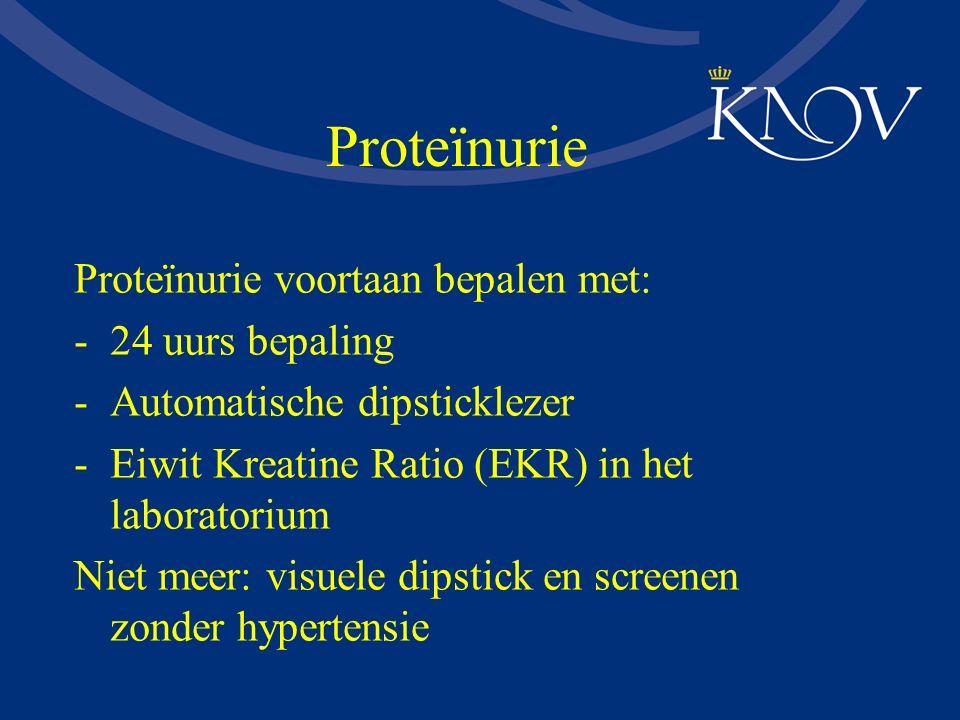 Proteïnurie Proteïnurie voortaan bepalen met: -24 uurs bepaling -Automatische dipsticklezer -Eiwit Kreatine Ratio (EKR) in het laboratorium Niet meer: