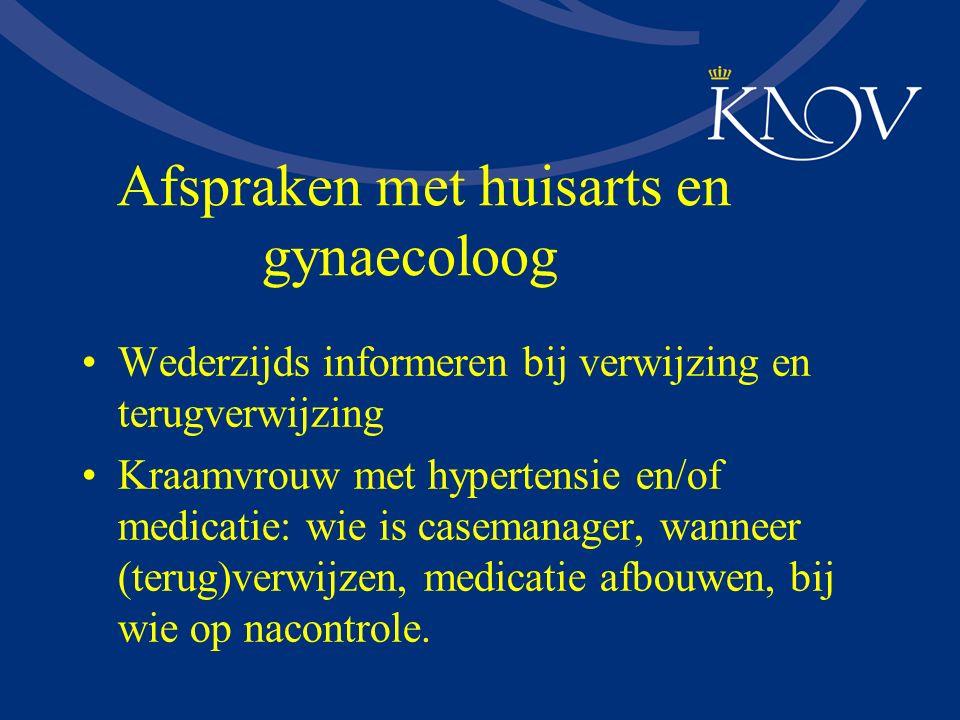 Afspraken met huisarts en gynaecoloog Wederzijds informeren bij verwijzing en terugverwijzing Kraamvrouw met hypertensie en/of medicatie: wie is casem