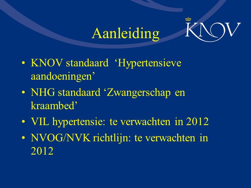 Aanleiding KNOV standaard 'Hypertensieve aandoeningen' NHG standaard 'Zwangerschap en kraambed' VIL hypertensie: te verwachten in 2012 NVOG/NVK richtl
