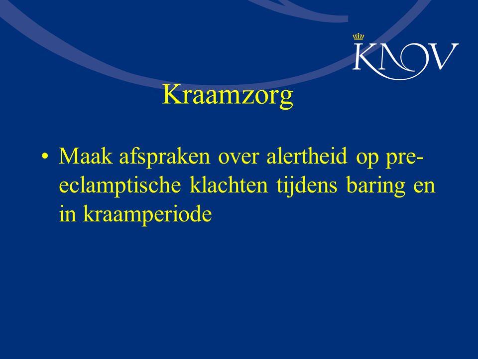 Kraamzorg Maak afspraken over alertheid op pre- eclamptische klachten tijdens baring en in kraamperiode