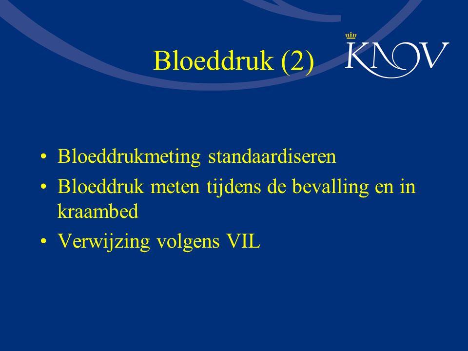 Bloeddruk (2) Bloeddrukmeting standaardiseren Bloeddruk meten tijdens de bevalling en in kraambed Verwijzing volgens VIL