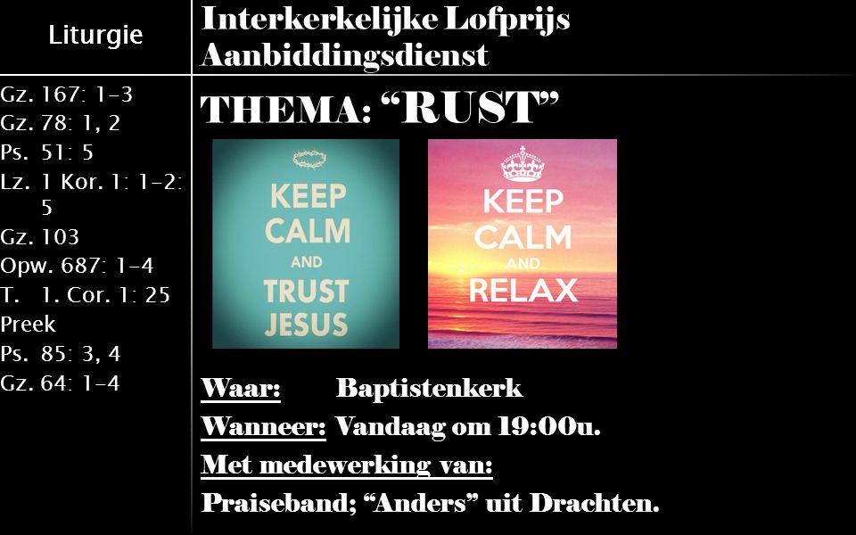 Liturgie Gz.167: 1-3 Gz.78: 1, 2 Ps.51: 5 Lz.1 Kor. 1: 1-2: 5 Gz.103 Opw.687: 1-4 T.1. Cor. 1: 25 Preek Ps.85: 3, 4 Gz.64: 1-4 Liturgie Interkerkelijk