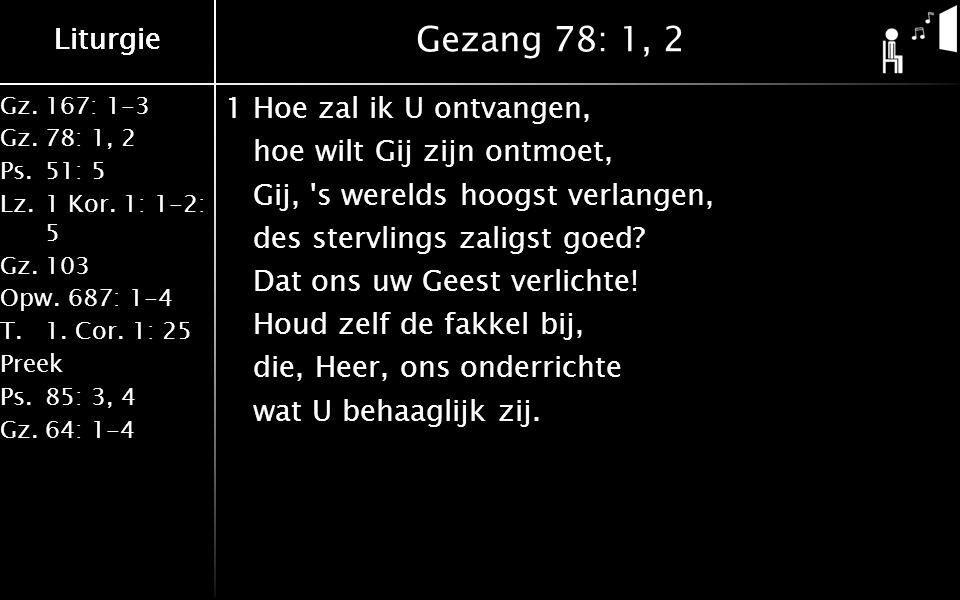Gz.167: 1-3 Gz.78: 1, 2 Ps.51: 5 Lz.1 Kor. 1: 1-2: 5 Gz.103 Opw.687: 1-4 T.1. Cor. 1: 25 Preek Ps.85: 3, 4 Gz.64: 1-4 Liturgie Gezang 78: 1, 2 1Hoe za