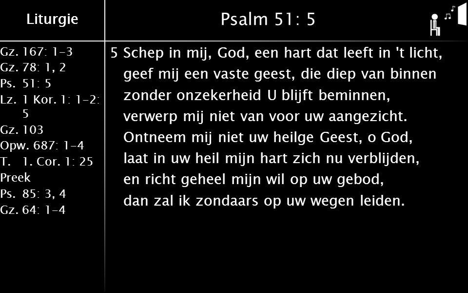 Gz.167: 1-3 Gz.78: 1, 2 Ps.51: 5 Lz.1 Kor. 1: 1-2: 5 Gz.103 Opw.687: 1-4 T.1. Cor. 1: 25 Preek Ps.85: 3, 4 Gz.64: 1-4 Liturgie Psalm 51: 5 5Schep in m