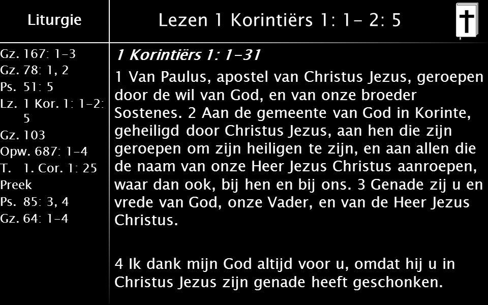 Gz.167: 1-3 Gz.78: 1, 2 Ps.51: 5 Lz.1 Kor. 1: 1-2: 5 Gz.103 Opw.687: 1-4 T.1. Cor. 1: 25 Preek Ps.85: 3, 4 Gz.64: 1-4 Liturgie Lezen 1 Korintiërs 1: 1