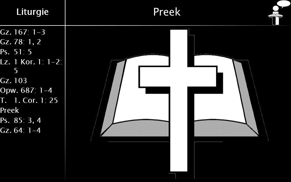 Gz.167: 1-3 Gz.78: 1, 2 Ps.51: 5 Lz.1 Kor. 1: 1-2: 5 Gz.103 Opw.687: 1-4 T.1. Cor. 1: 25 Preek Ps.85: 3, 4 Gz.64: 1-4 Liturgie Preek