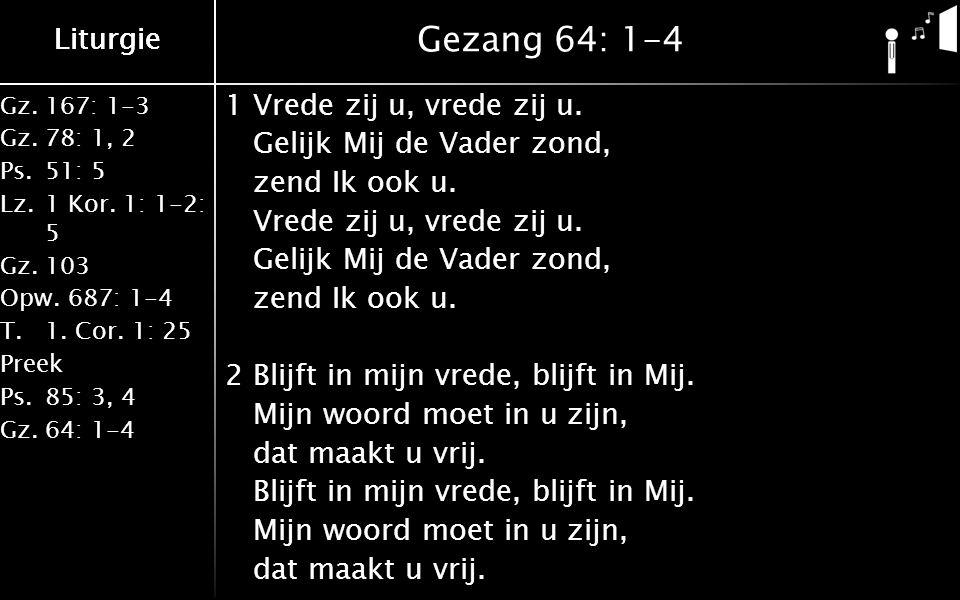 Gz.167: 1-3 Gz.78: 1, 2 Ps.51: 5 Lz.1 Kor. 1: 1-2: 5 Gz.103 Opw.687: 1-4 T.1. Cor. 1: 25 Preek Ps.85: 3, 4 Gz.64: 1-4 Liturgie Gezang 64: 1-4 1Vrede z