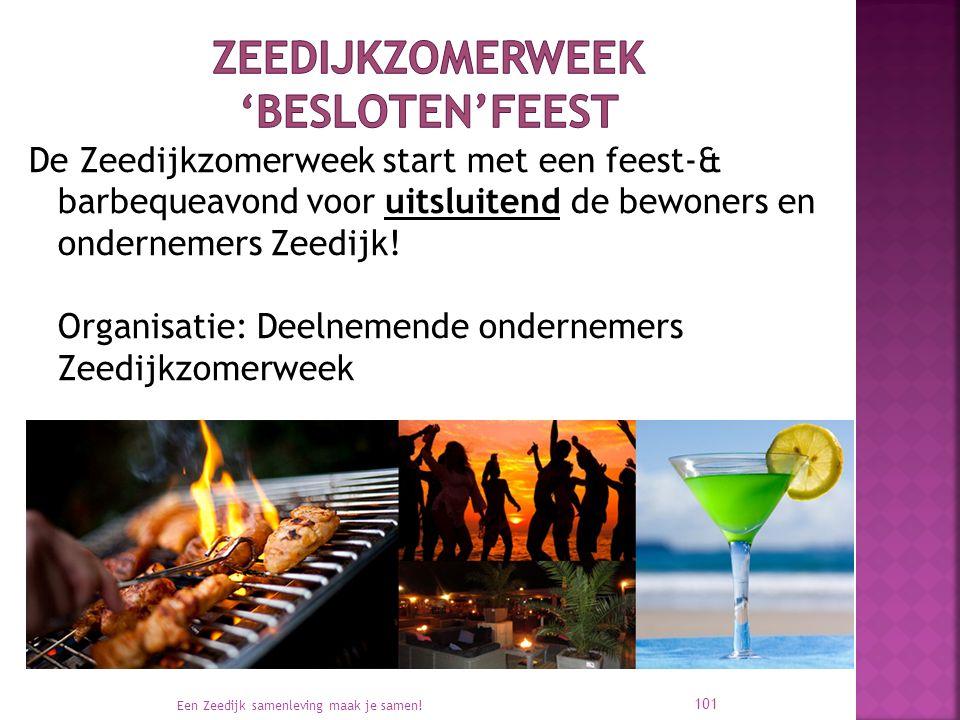 De Zeedijkzomerweek start met een feest-& barbequeavond voor uitsluitend de bewoners en ondernemers Zeedijk! Organisatie: Deelnemende ondernemers Zeed