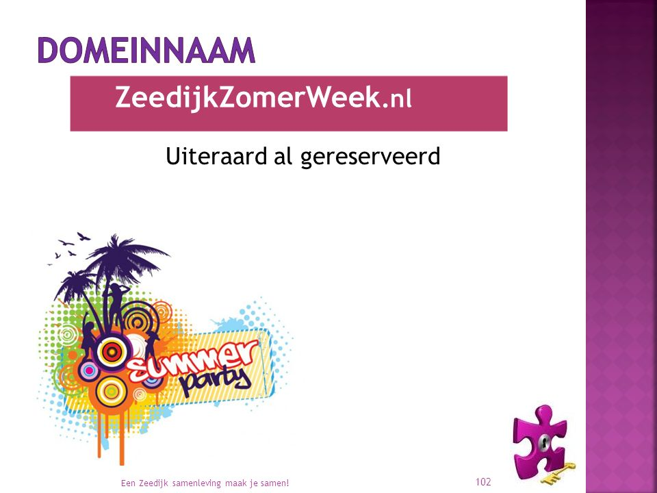 Uiteraard al gereserveerd Een Zeedijk samenleving maak je samen! 102 ZeedijkZomerWeek.nl
