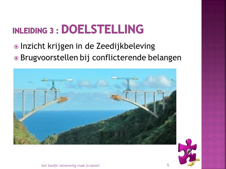  Inzicht krijgen in de Zeedijkbeleving  Brugvoorstellen bij conflicterende belangen Een Zeedijk samenleving maak je samen.