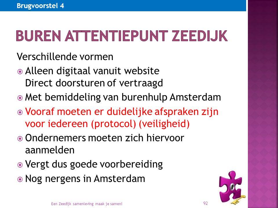 Verschillende vormen  Alleen digitaal vanuit website Direct doorsturen of vertraagd  Met bemiddeling van burenhulp Amsterdam  Vooraf moeten er duidelijke afspraken zijn voor iedereen (protocol) (veiligheid)  Ondernemers moeten zich hiervoor aanmelden  Vergt dus goede voorbereiding  Nog nergens in Amsterdam Een Zeedijk samenleving maak je samen.